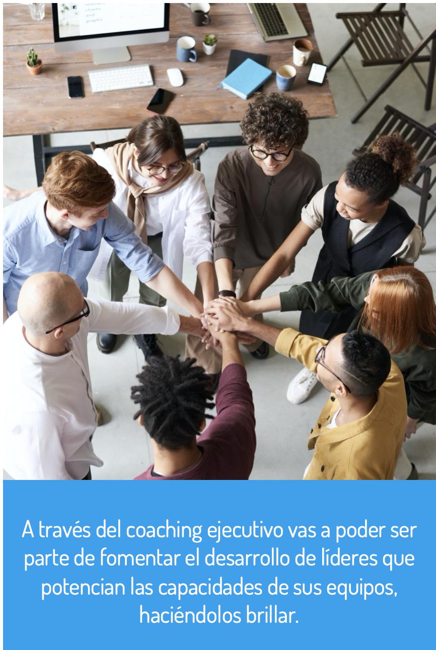 A través del coaching ejecutivo vas a poder ser parte de fomentar el desarrollo de líderes que potencian las capacidades de sus equipos, haciéndolos brillar.